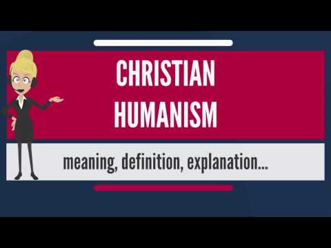 What is CHRISTIAN HUMANISM? What does CHRISTIAN HUMANISM mean? CHRISTIAN HUMANISM meaning