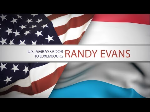 Introducing the U.S. Ambassador to Luxembourg, Randy Evans