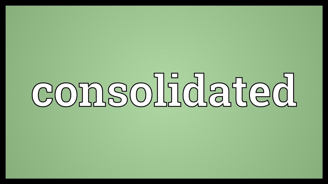Consolidated Meaning