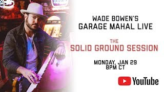 Wade Bowen's Garage Mahal Live - The Solid Ground Session