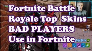 Fortnite Battle Royale Top | Skins BAD PLAYERS Use in Fortnite