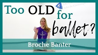 Am I Too Old To Start Ballet?! - Broche Banter | Broche Ballet