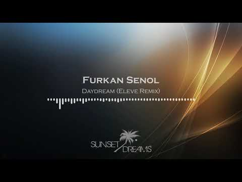 Furkan Senol - Daydream (Eleve Remix)