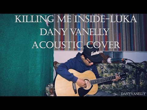 Killing Me Inside - Luka ( Dany Vanelly Acoustic Cover )