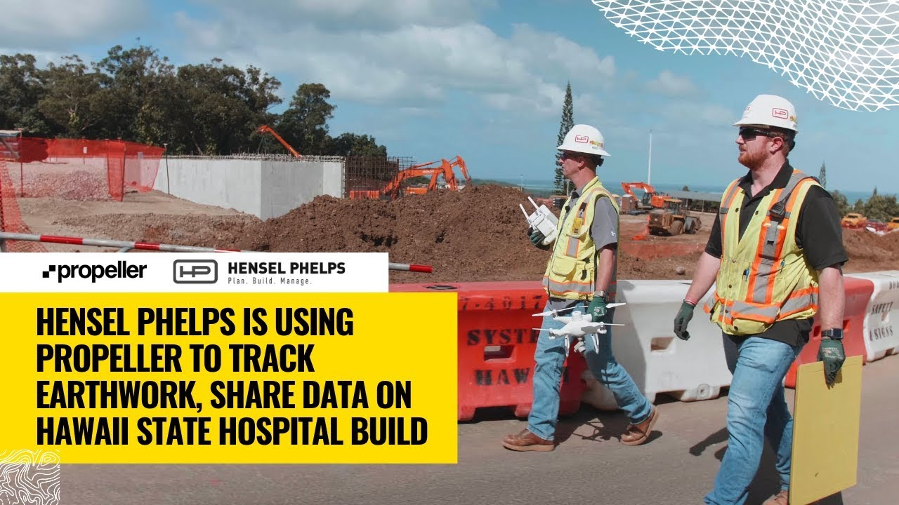 Hensel Phelps Is Using Propeller to Track Earthwork, Share Data on Hawaii  State Hospital Build