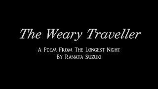 """""""The Weary Traveller"""" A poem from The Longest Night by Ranata Suzuki"""