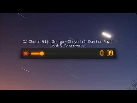 dj-chetas-&-lijo-george---chogada-ft.-darshan-raval---sush-&-yohan-remix