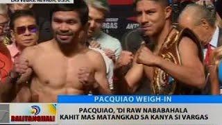 BT: Pacquiao at Vargas, sumalang na sa weigh-in; kapwa handa na sa laban bukas