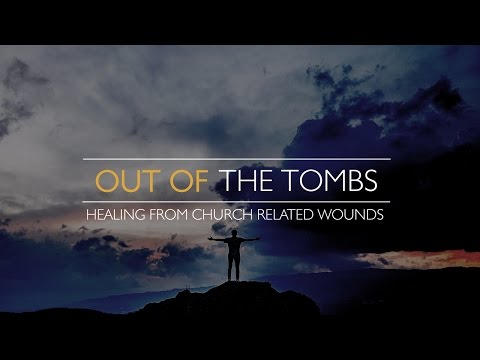 Overcome Church Wounding -  Out of the Tombs by David Tensen
