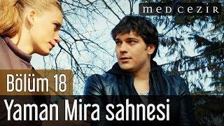 Medcezir 18.Bölüm Yaman Mira Sahnesi