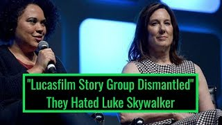 Star Wars! Lucasfilm Story Group Dismantled! They hated Luke Skywalker
