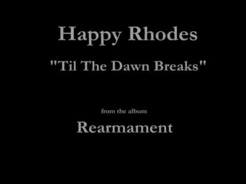 Happy Rhodes  Rearmament  04  Til The Dawn Breaks 1986