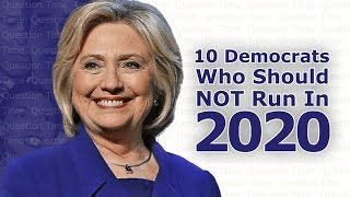 2020 ELECTION - 10 Democrats Who Should NOT Run For President