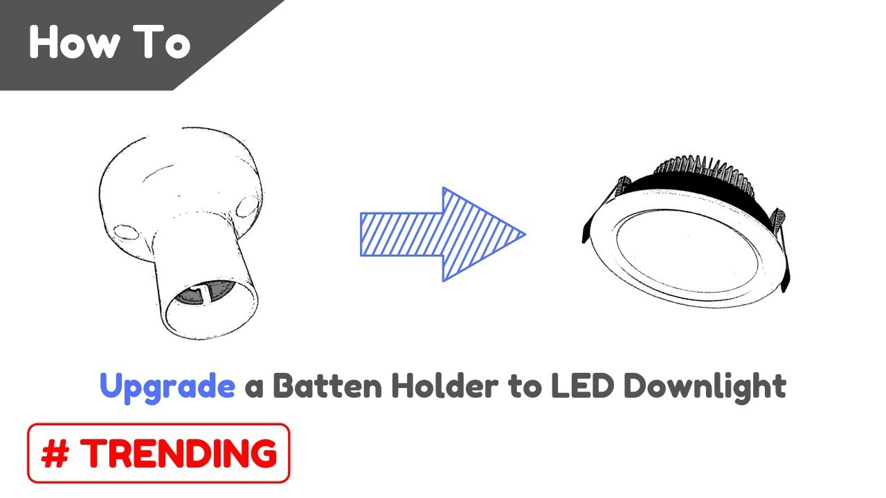 How To Upgrade A Batten Holder To Led Downlight