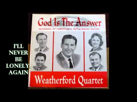 I'll Never Be Lonely, Again   The Weatherford Quartet