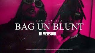 Ian x Azteca - BAG UN BLUNT (Official Video) (1 HOUR)