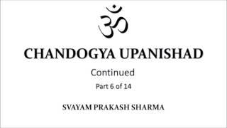CHANDOGYA UPANISHAD IN SIMPLE ENGLISH PRESENTED BY SVAYAM PRAKASH SHARMA PART SIX OF FOURTEEN  CHAPT