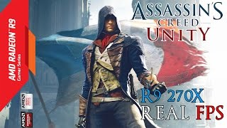 Assassin's Creed Unity | R9 270X REAL FPS | 1080p HD