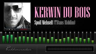 Kerwin Du Bois - Spoil Mehself (Titans Riddim) [Soca 2014]