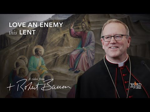 Bishop Barron on Loving an Enemy This Lent