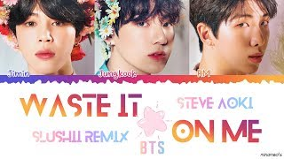 (EngKor) Steve Aoki ft. BTS - &#39Waste It On Me&#39 (Slushii REMIX) Lyrics