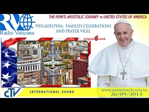 Pope Francis in the USA- Celebration for families and vigil of prayer