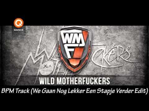 Wild Motherfuckers - BPM Track (We Gaan Nog Lekker Een Stapje Verder Edit)