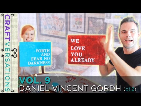 Craftversations! Volume Nine, Part Two, with Daniel Vincent Gordh!