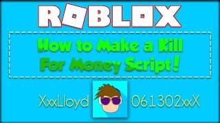 How To Make a Kill For Money Script in ROBLOX!