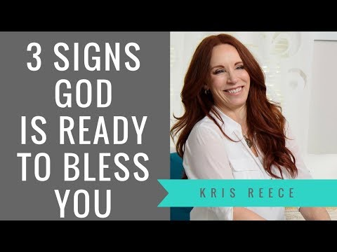 3 Signs That God is Ready to Bless You - Kris Reece - Spiritual Growth
