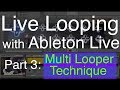 Live Looping With Ableton Part 3: Multi Looper Technique