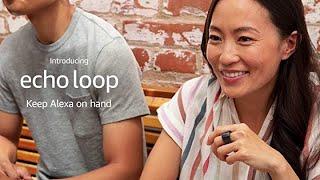 Introducing Echo Loop - Smart ring with Alexa - Keep Alexa on your hand