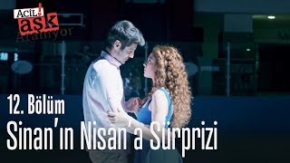 Sinan'ın Nisan'a sürprizi - Acil Aşk Aranıyor 12. Bölüm