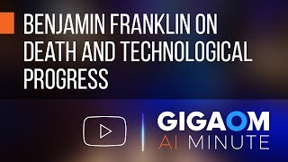 Benjamin Franklin on Death and Technological Progress