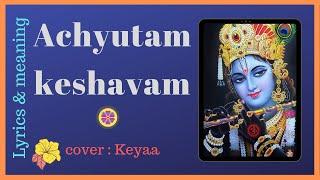 Achutam Keshavam Krishna Damodaram   Krishna Mantra   Keyaa Cover   Lyrics   English  Meaning