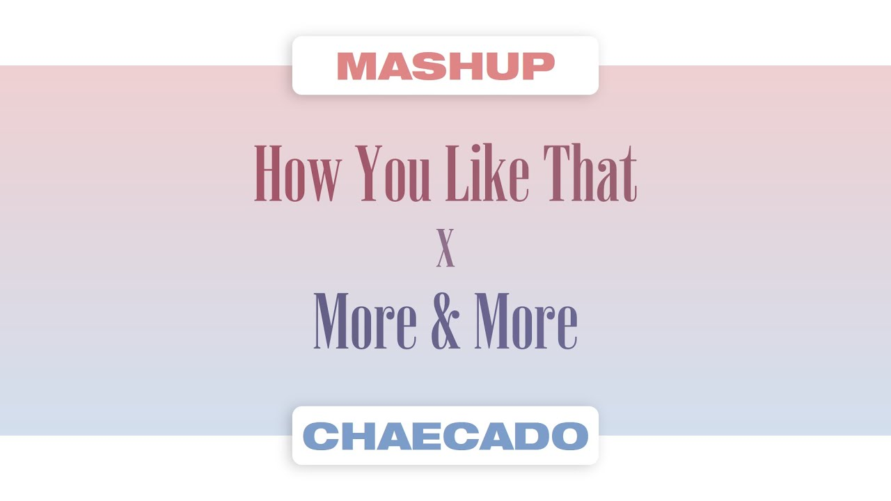 [OFFICIAL MASHUP] HOW YOU LIKE THAT x MORE & MORE / BLACKPINK x TWICE