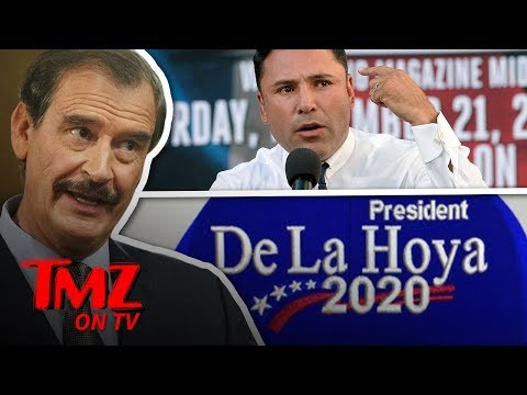 Former Prez Of Mexico Supports Oscar De La Hoya For President! | TMZ TV