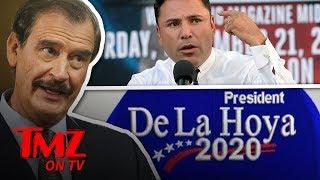 Former Prez Of Mexico Supports Oscar De La Hoya For President! | TMZ TV