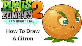 How To Draw A Citron - Plants Vs Zombies 2: It