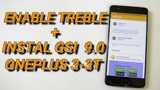 Enable TREBLE and Install Android Pie (9.0) GSI Oneplus 3/3T!!!