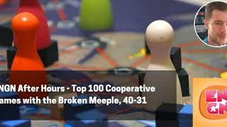 ENGN After Hours - Top 100 Cooperative Games with the Broken Meeple, 40-31
