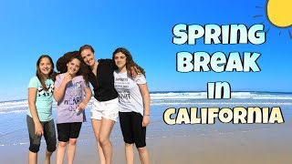 SPRING BREAK VLOG - California Vacation!