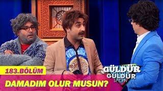 Güldür Güldür Show 183. Bölüm | Damadım Olur Musun ?
