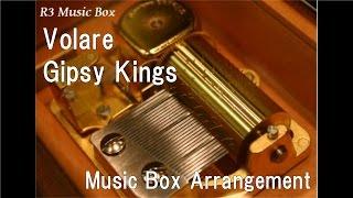 Volare/Gipsy Kings [Music Box]