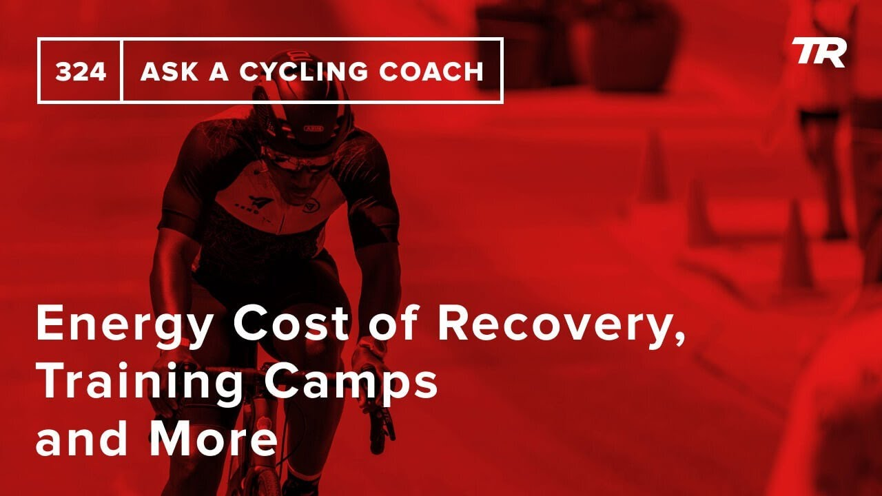 Download Energy Cost of Recovery, Training Camps and More  – Ask a Cycling Coach 324