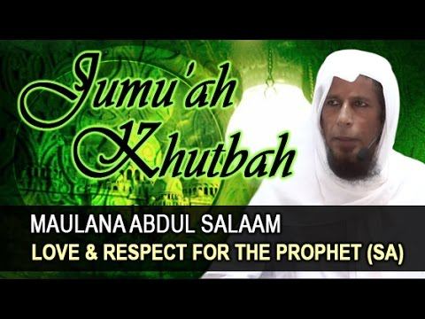 Love & Respect For The Prophet saws Maulana Abdul Salaam