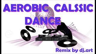AEROBIC  CALSSIC DANCE เพลงเต้นแอโรบิคที่จะทำให้คุณอยากเต้นออกกำลังกายทุกวัน Remix by dj.art