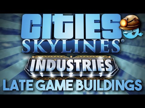 Late Game Buildings in Cities: Skylines - Industries