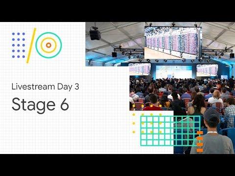 Livestream Day 3: Stage 6 (Google I/O '18)