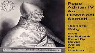 Pope Adrian IV; An Historical Sketch | Richard Raby | Christianity - Biographies | Audiobook | 1/2